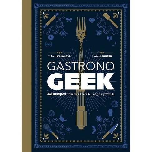 Gastronogeek - by  Thibaud Villanova & Maxime Leonard (Hardcover) - image 1 of 1
