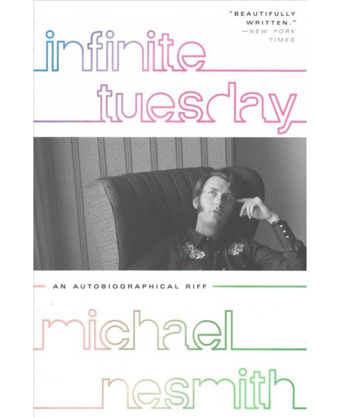 Infinite Tuesday : An Autobiographical Riff -  by Michael Nesmith (Paperback) - image 1 of 1