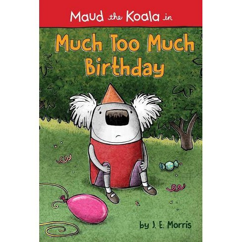 Much Too Much Birthday - (Maud the Koala) by  J E Morris (Hardcover) - image 1 of 1