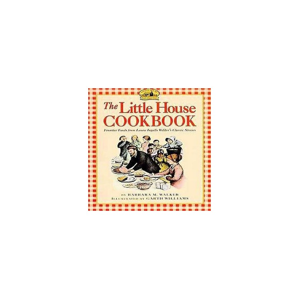 Little House Cookbook : Frontier Foods from Laura Ingalls Wilder's Classic Stories (Paperback) (Barbara
