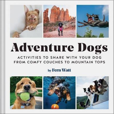 Adventure Dogs - by  Fern Watt (Hardcover)