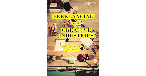 Freelancing in the Creative Industries (Paperback) (Karen Le Rossignol & Claire Rosslyn Wilson) - image 1 of 1