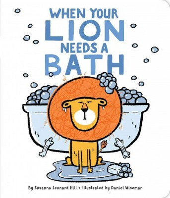 When Your Lion Needs a Bath - (When Your...) by  Susanna Leonard Hill (Board Book)