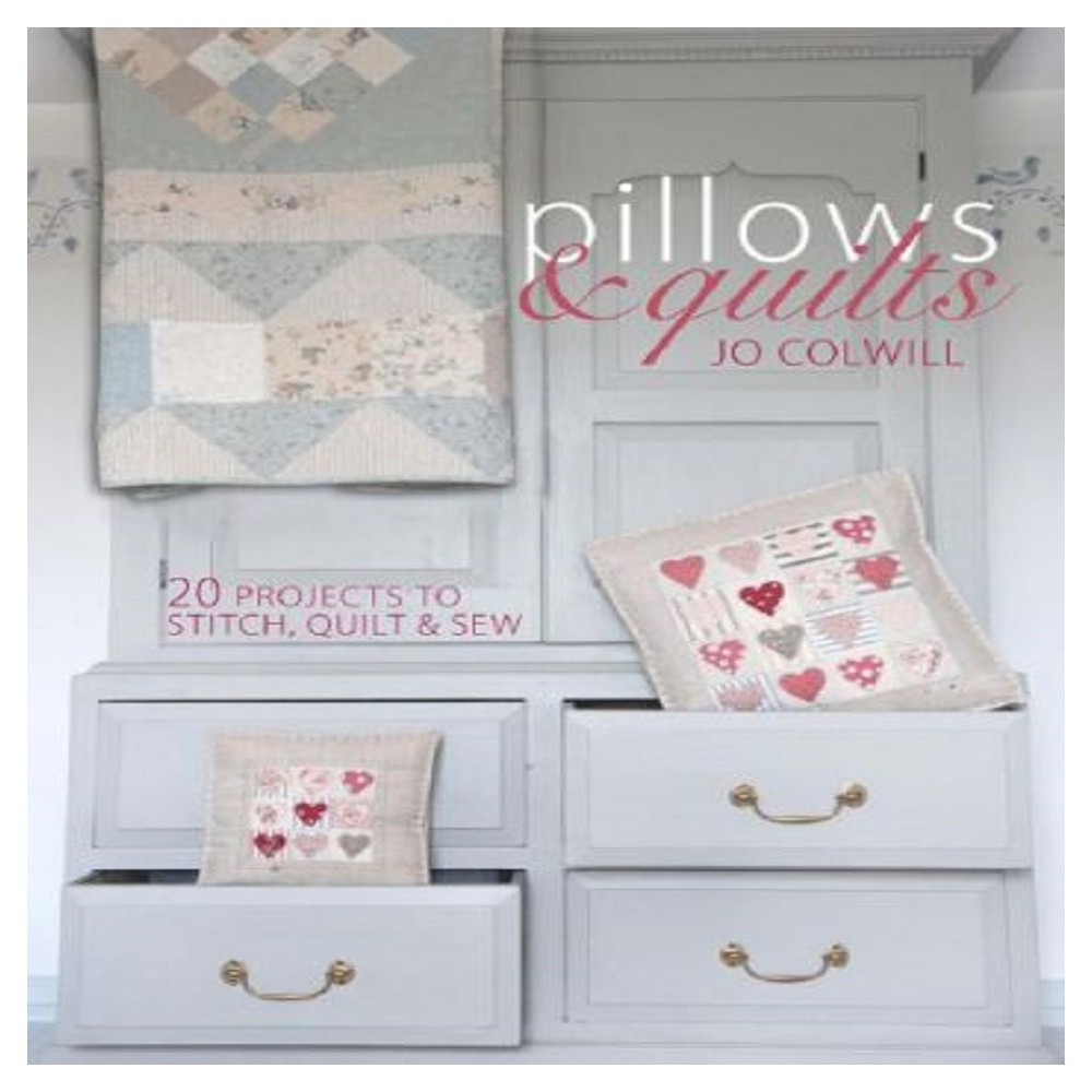 Pillows & Quilts: Quilting Projects to Decorate Your Home (Paperback) by Jo Colwill