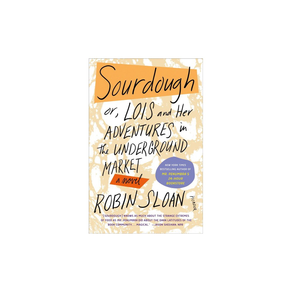 Sourdough : Or, Lois and Her Adventures in the Underground Market - Reprint by Robin Sloan (Paperback)
