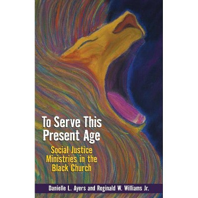 To Serve This Present Age - by  Danielle Ayers (Paperback)