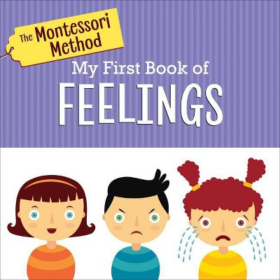 The Montessori Method: My First Book of Feelings - (Board Book)