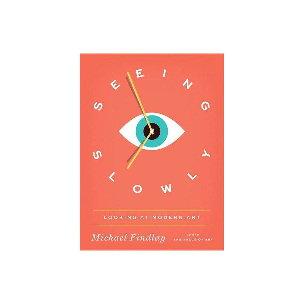 Seeing Slowly By Michael Findlay Hardcover