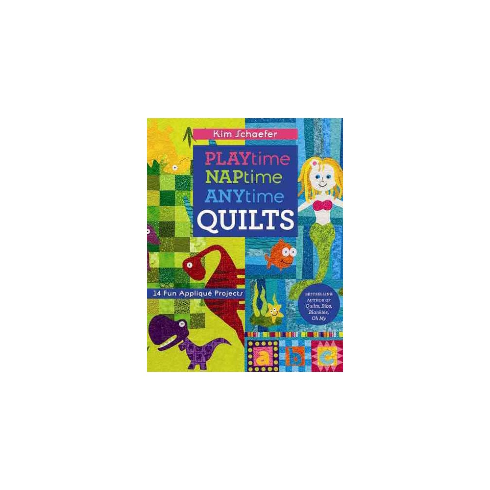 Playtime, Naptime, Anytime Quilts (Paperback)