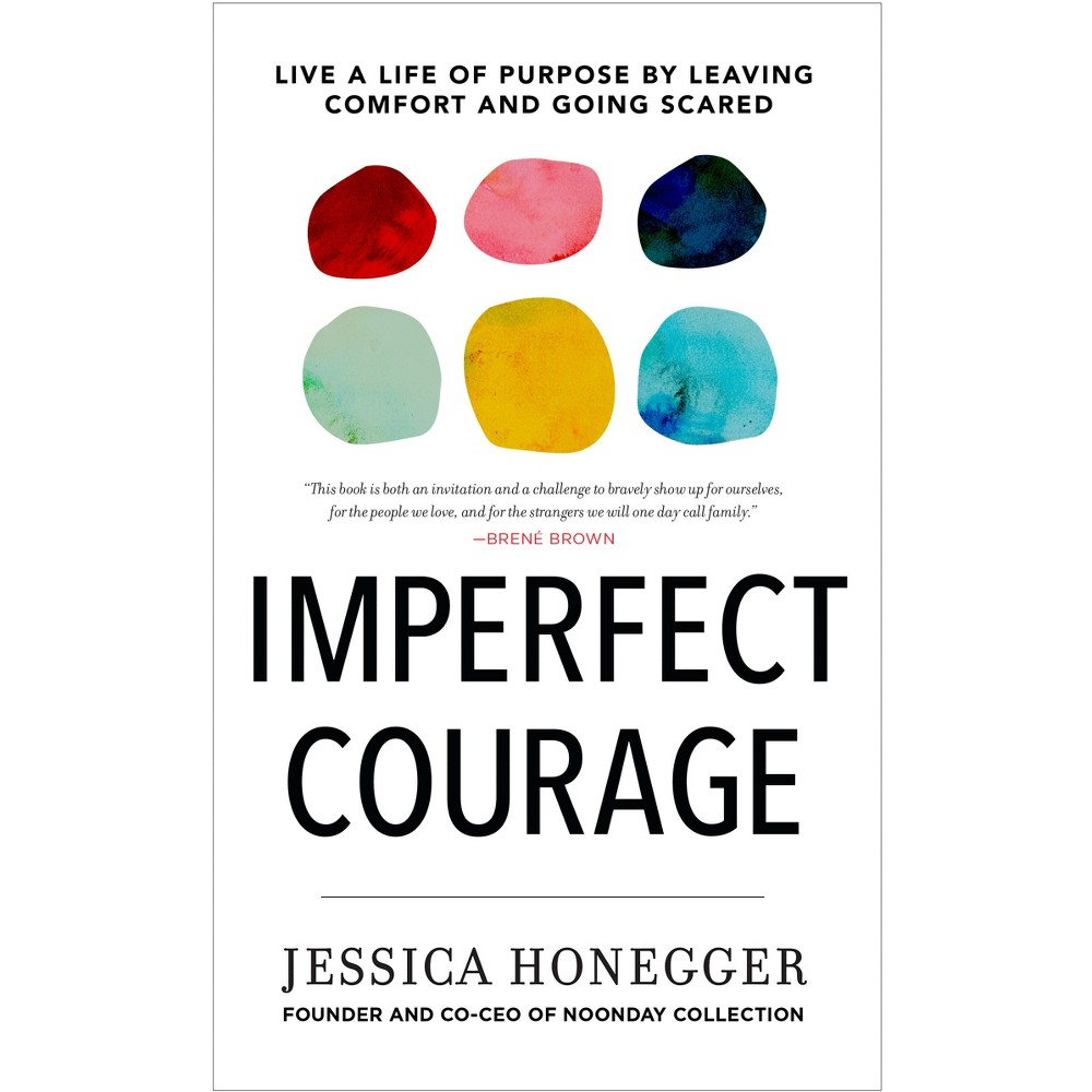 Imperfect Courage : Live a Life of Purpose by Leaving Comfort and Going Scared - (Hardcover)