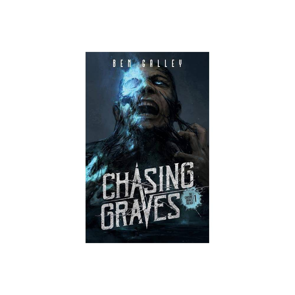 Chasing Graves Chasing Graves Trilogy By Ben Galley Paperback