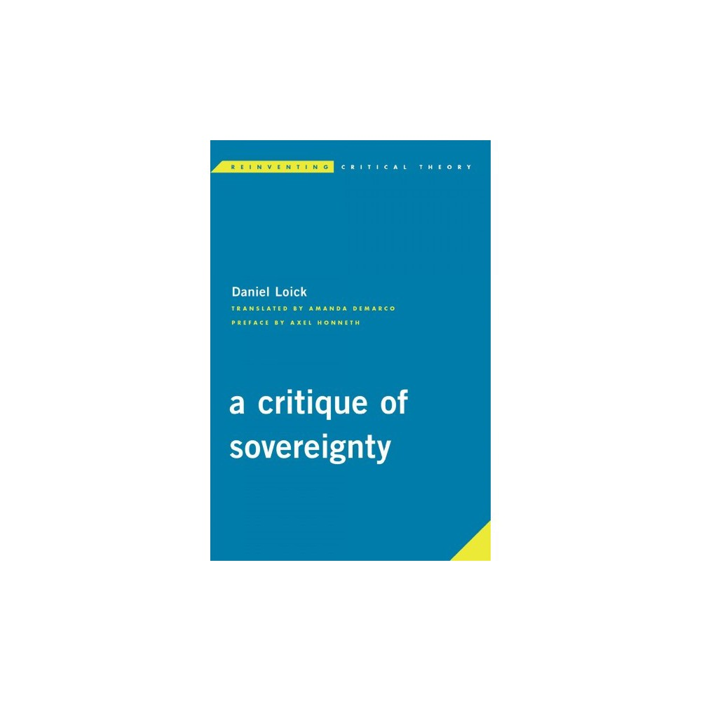 Critique of Sovereignty - (Reinventing Critical Theory) by Daniel Loick (Paperback)