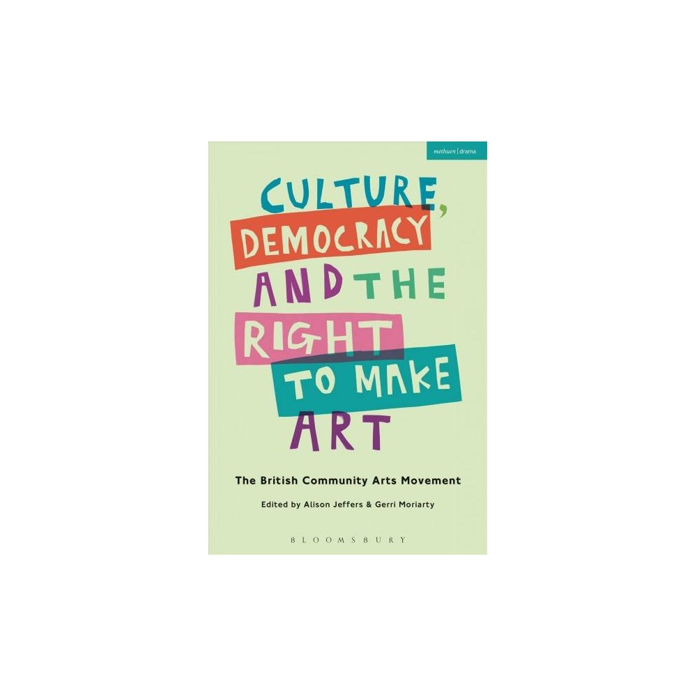 Culture, Democracy and the Right to Make Art : The British Community Arts Movement - (Paperback)