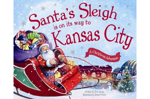Santa's Sleigh Is on Its Way to Kansas City : A Christmas Adventure (Hardcover) (Eric James) - image 1 of 1