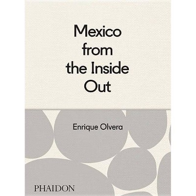 Mexico from the Inside Out - by Enrique Olvera (Hardcover)