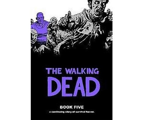 Walking Dead 5 : A Continuing Story of Survival Horror (Hardcover) (Robert Kirkman) - image 1 of 1