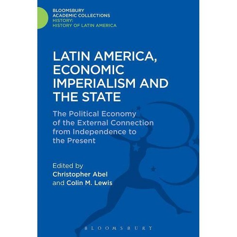 Latin America, Economic Imperialism and the State - (History: Bloomsbury Academic Collections) - image 1 of 1