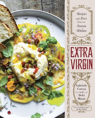 Extra Virgin : Recipes and Love from Our Tuscan Kitchen (Hardcover)(Gabriele Corcos & Debi Mazar)