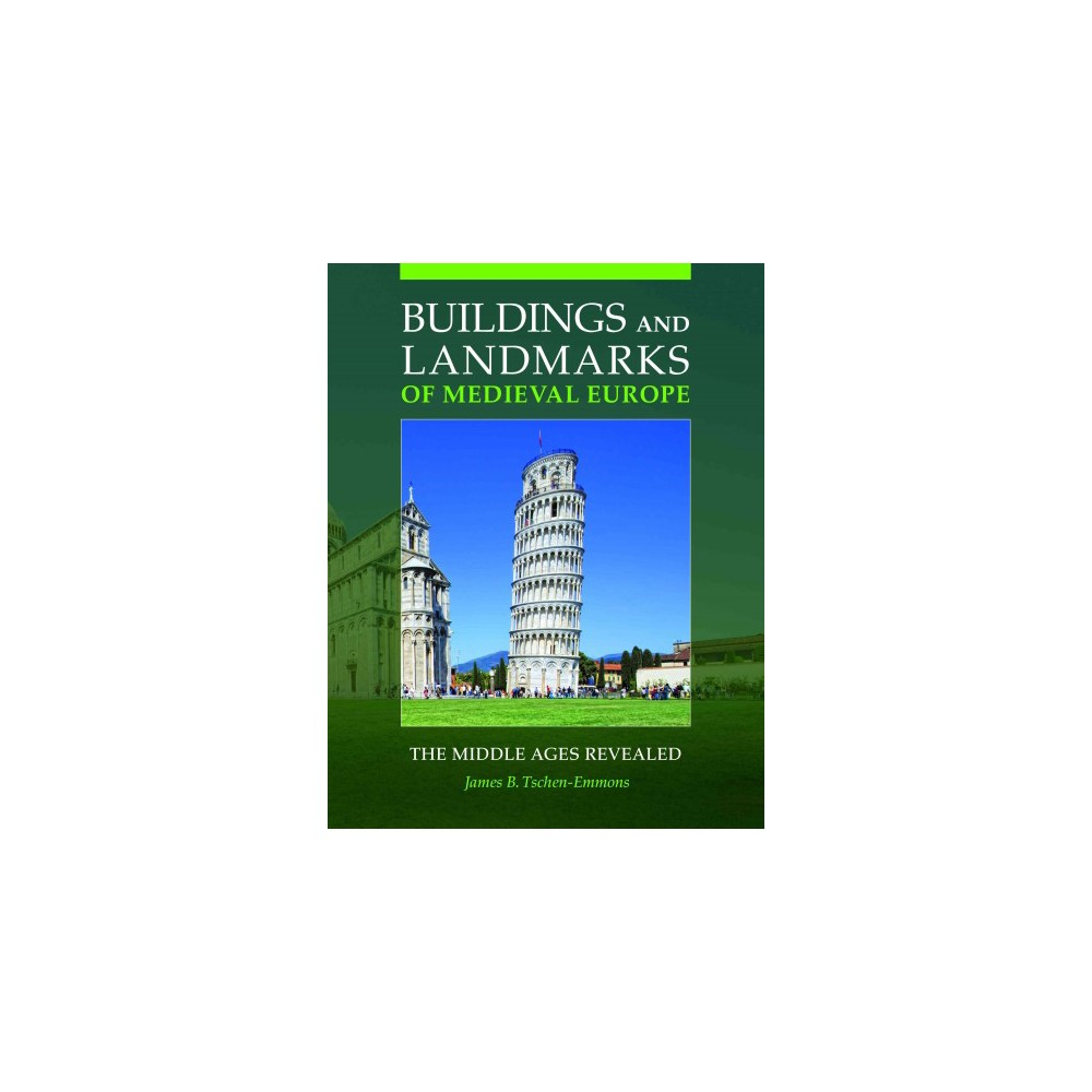 Buildings and Landmarks of Medieval Europe : The Middle Ages Revealed (Hardcover) (James B.