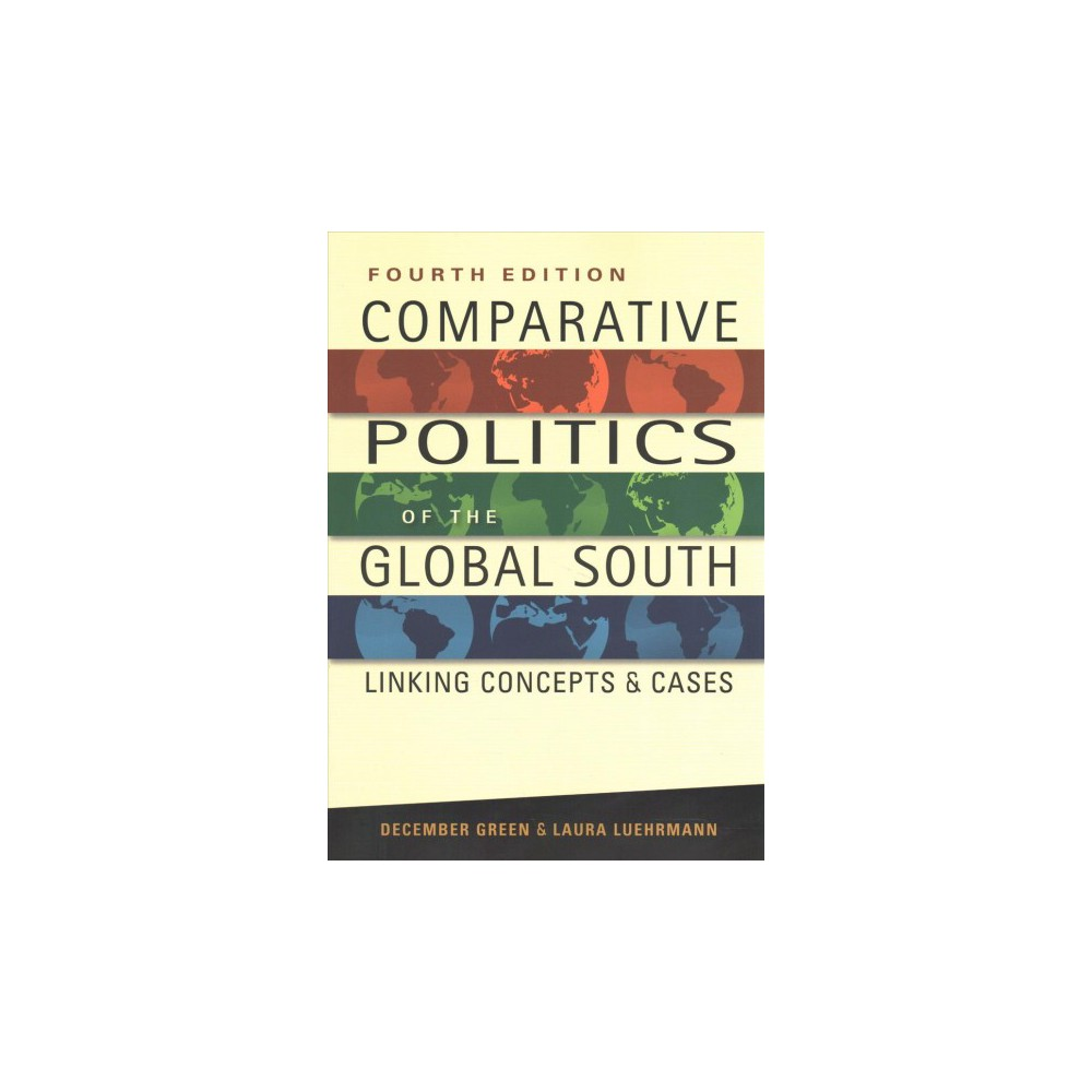 Comparative Politics of the Global South : Linking Concepts & Cases (Paperback) (December Green & Laura