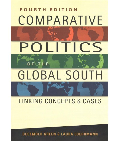 Comparative Politics of the Global South : Linking Concepts & Cases (Paperback) (December Green & Laura - image 1 of 1