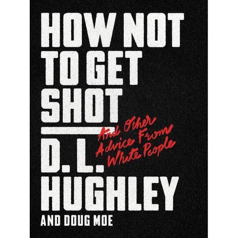 How Not to Get Shot : And Other Advice from White People -  by D. L. Hughley & Doug Moe (Hardcover) - image 1 of 1