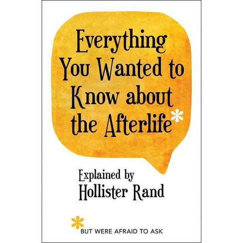 Everything You Wanted to Know about the Afterlife But Were Afraid to Ask - by  Hollister Rand - image 1 of 1