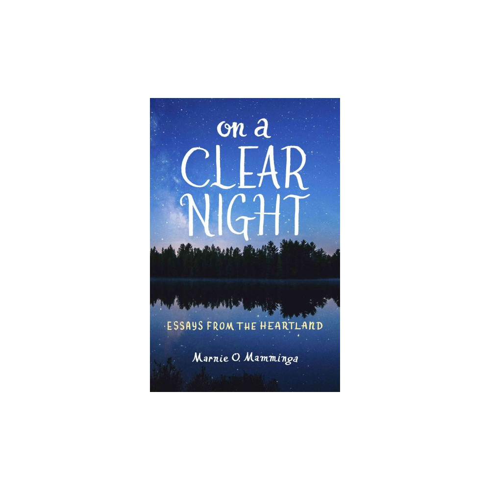 On a Clear Night : Essays from the Heartland (Paperback) (Marnie O. Mamminga)