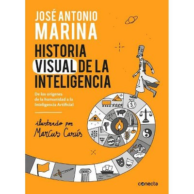Historia Visual de la Inteligencia / A Visual History of Intelligence: From the Beginnings of Humanity to Artificial Intelligence - (Hardcover)