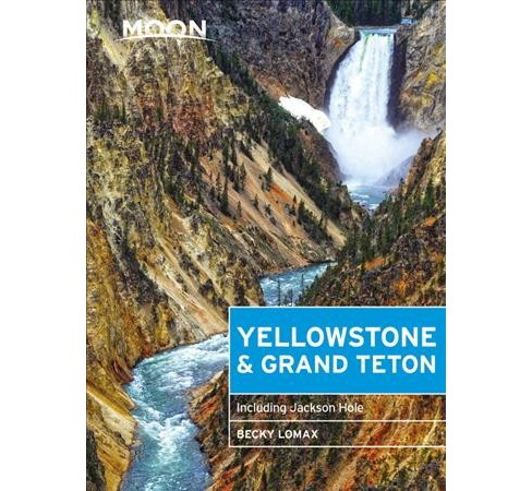 Moon Yellowstone & Grand Teton : Including Jackson Hole -  by Becky Lomax (Paperback) - image 1 of 1