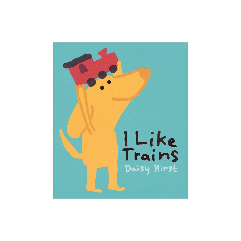 I Like Trains By Daisy Hirst Hardcover