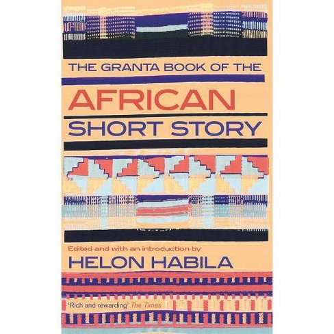 The Granta Book of the African Short Story - (Granta Anthologies) by  Helon Habila (Paperback) - image 1 of 1