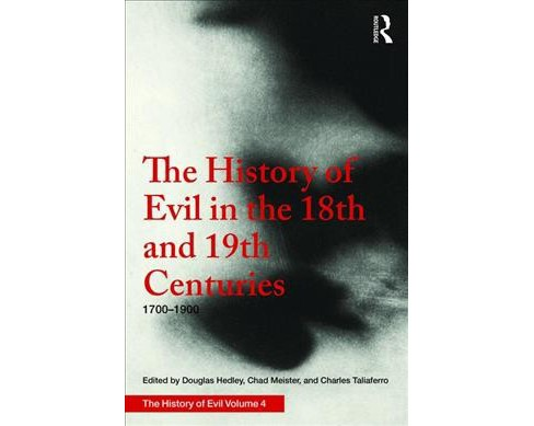 History of Evil in the Eighteenth and Nineteenth Centuries : 1700–1900 Ce -   Book 4 (Hardcover) - image 1 of 1