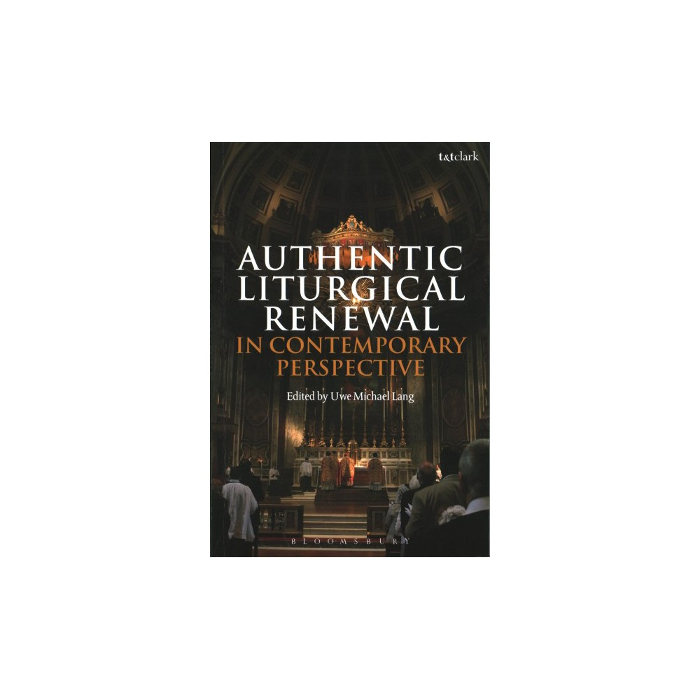 Authentic Liturgical Renewal in Contemporary Perspective : Proceedings of the Sacra Liturgia Conference