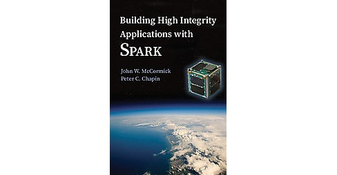 Building High Integrity Applications With Spark (Paperback) (John W. Mccormick & Peter C. Chapin) - image 1 of 1
