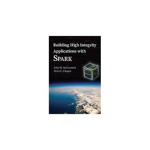 Building High Integrity Applications With Spark Paperback John W