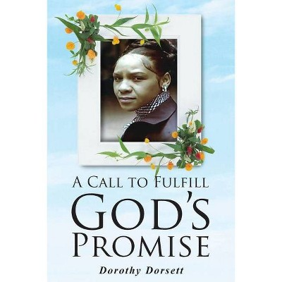 A Call to Fulfill God's Promise - by  Dorothy Dorsett (Paperback)