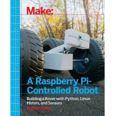 Make a Raspberry Pi-Controlled Robot : Building a Rover With Python, Linux, Motors, and Sensors - image 1 of 1