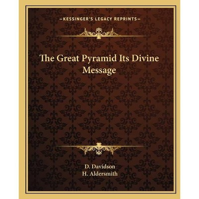 The Great Pyramid Its Divine Message - by  D Davidson & H Aldersmith (Paperback)