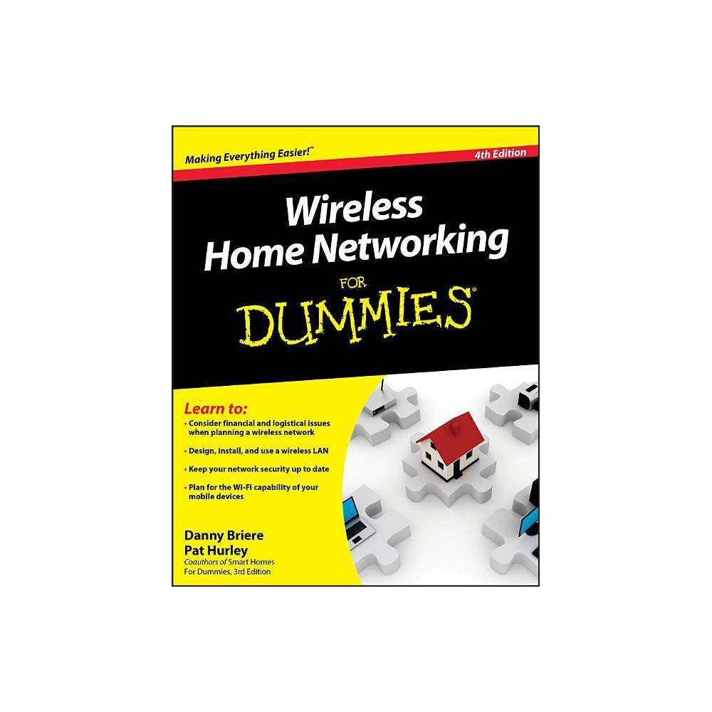 Wireless Home Networking for Dummies - (For Dummies) 4th Edition by Danny Briere & Pat Hurley (Paperback)
