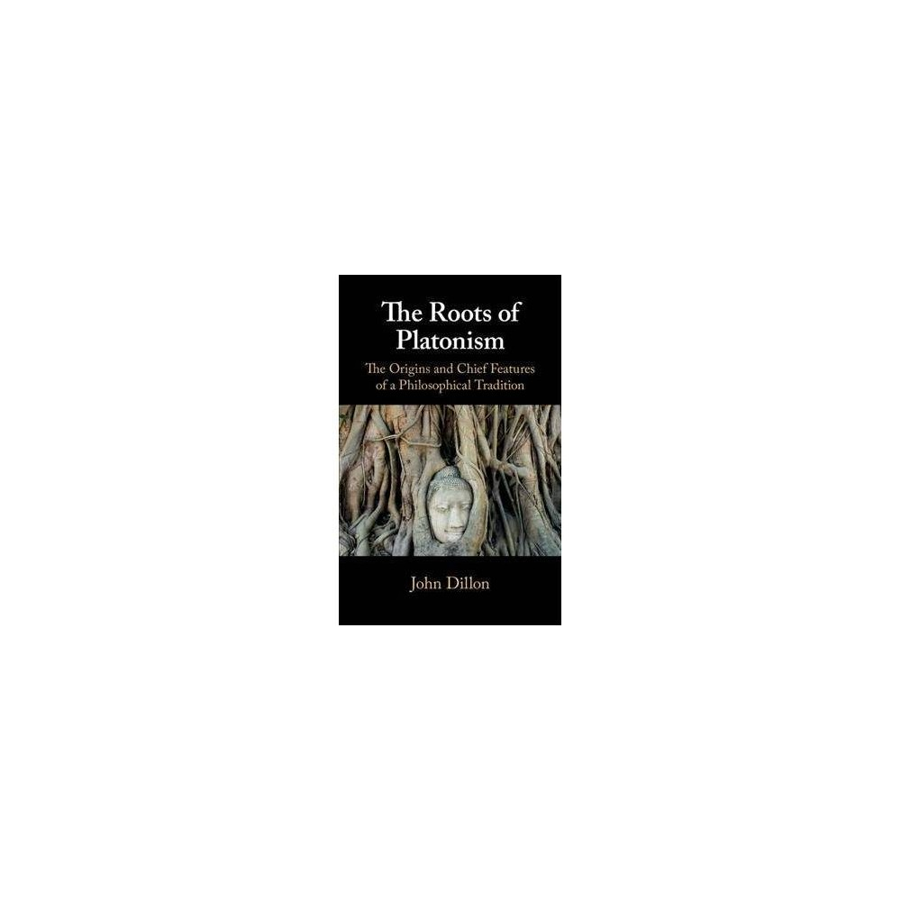Roots of Platonism : The Origins and Chief Features of a Philosophical Tradition - (Hardcover)
