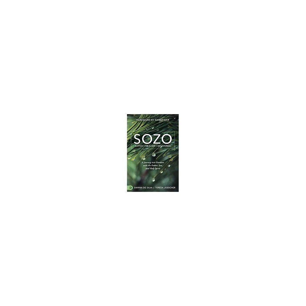 Sozo Saved / Healed / Delivered : A Journey into Freedom With the Father, Son, and Holy Spirit