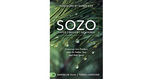 Sozo Saved / Healed / Delivered : A Journey into Freedom With the Father, Son, and Holy Spirit - image 1 of 1