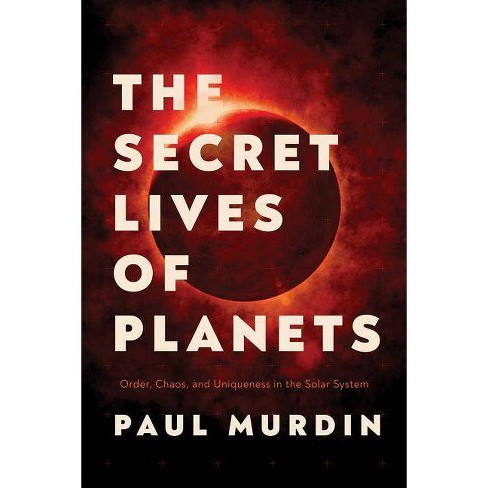 The Secret Lives of Planets - by  Paul Murdin (Hardcover) - image 1 of 1