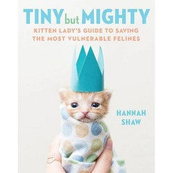 Tiny But Mighty - by  Hannah Shaw (Hardcover)