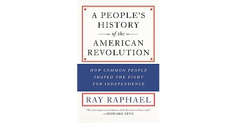 People's History of the American Revolution : How Common People Shaped the Fight for Independence - image 1 of 1