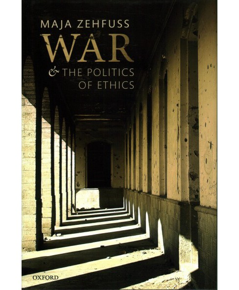 War and the Politics of Ethics -  by Maja Zehfuss (Hardcover) - image 1 of 1
