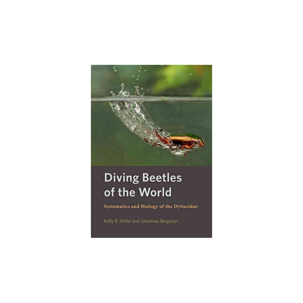 Diving Beetles of the World : Systematics and Biology of the Dytiscidae (Hardcover) (Kelly B. Miller &