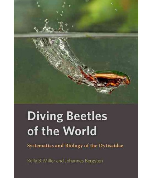 Diving Beetles of the World : Systematics and Biology of the Dytiscidae (Hardcover) (Kelly B. Miller & - image 1 of 1