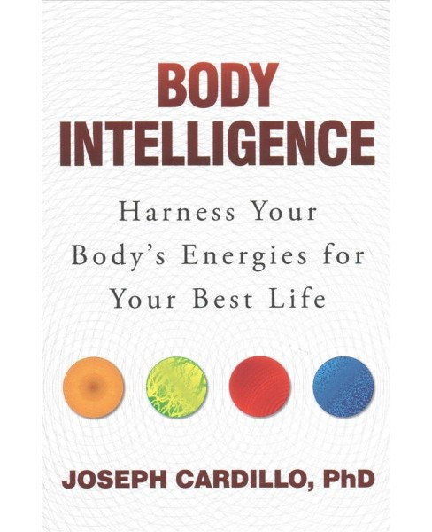 Body Intelligence : Harness Your Body's Energies for Your Best Life (Reprint) (Paperback) (Ph.D. Joseph - image 1 of 1